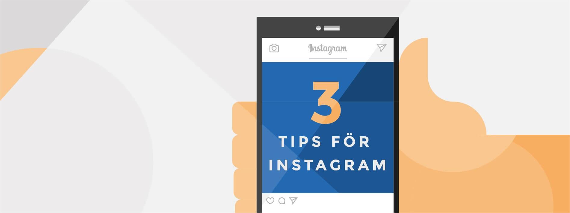 3 tips för hur ni kan använda Instagram bättre